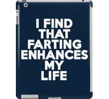 I find that farting enhances my life iPad Case/Skin