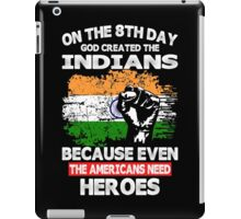 On The 8th Day God Created The Indians Because Even The Americans Need Heroes iPad Case/Skin
