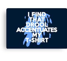 I find that drool accentuates my t-shirt Canvas Print