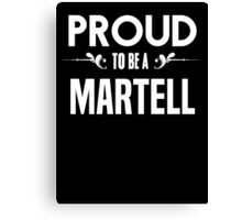 Proud to be a Martell. Show your pride if your last name or surname is Martell Canvas Print