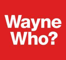 Wayne Who? by tinyindustry