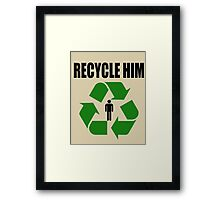 Recycle Him Framed Print