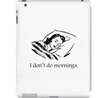 I Don't Do Mornings iPad Case/Skin