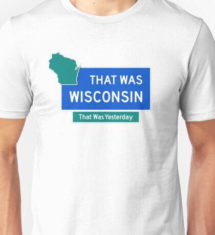 That Was Wisconsin Unisex T-Shirt
