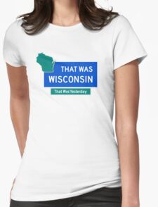 That Was Wisconsin Womens Fitted T-Shirt