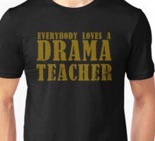 Everybody loves a DRAMA teacher Unisex T-Shirt