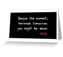Seize the Day - Says Buffy Greeting Card