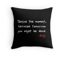 Seize the Moment - Says Buffy Throw Pillow