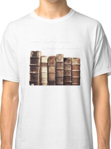 Don't Speak Latin in Front of the Books Classic T-Shirt