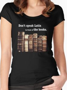 Don't Speak Latin in Front of the Books Women's Fitted Scoop T-Shirt