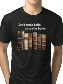 Don't Speak Latin in Front of the Books Tri-blend T-Shirt