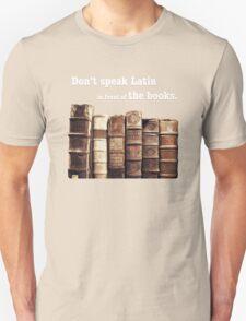 Don't Speak Latin in Front of the Books Unisex T-Shirt