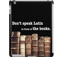 Don't Speak Latin in Front of the Books iPad Case/Skin