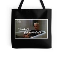 What are you gonna do.. Lick me to death? Tote Bag