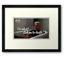 What are you gonna do.. Lick me to death? Framed Print