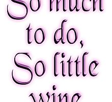 Time, Wine, So much to do, so little wine! on White by TOM HILL - Designer