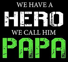 WE HAVE A HERO WE CALL HIM PAPA by comelyarts