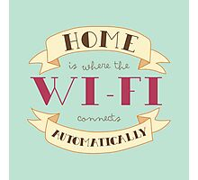 Home Is Where The Wi-Fi Connects Automatically Photographic Print