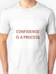 Confidence is a process T-Shirt