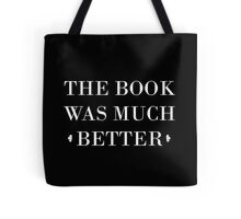 The Book Was Much Better Tote Bag