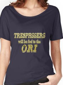 Trespassers Will Be Fed to the Ori - Dark Backgrounds Women's Relaxed Fit T-Shirt