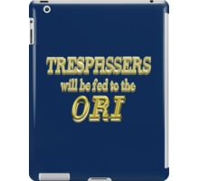Trespassers Will Be Fed to the Ori - Dark Backgrounds iPad Case/Skin