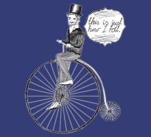 """ This Is Just How I Roll "" - Penny Farthing Gent by Alex e Clark"