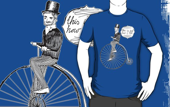 """"""" This Is Just How I Roll """" - Penny Farthing Gent by Alex e Clark"""