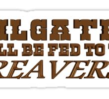 Tailgaters will be Fed to the Reavers Sticker