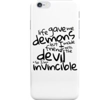 Life gave me demons but I made friends with the devil so I'm invincible iPhone Case/Skin