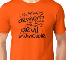 Life gave me demons but I made friends with the devil so I'm invincible Unisex T-Shirt