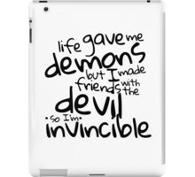 Life gave me demons but I made friends with the devil so I'm invincible iPad Case/Skin