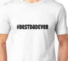 Hashtag best dad ever geek funny nerd Unisex T-Shirt