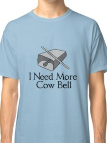 I need more cow bell geek funny nerd Classic T-Shirt
