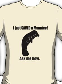 Just saved a manatee ask me how geek funny nerd T-Shirt