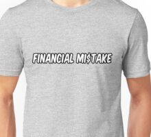 Financial mistake Unisex T-Shirt