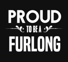 Proud to be a Furlong. Show your pride if your last name or surname is Furlong by mjones7778