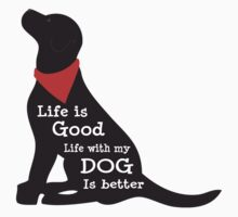 Life is Good - Life with My Dog is Better by emrdesigns