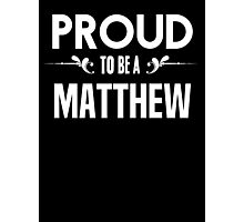 Proud to be a Matthew. Show your pride if your last name or surname is Matthew Photographic Print