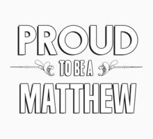 Proud to be a Matthew. Show your pride if your last name or surname is Matthew Kids Clothes