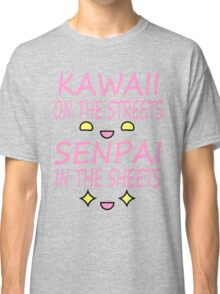 Kawaii on the streets, Senpai in the sheets Pink Classic T-Shirt