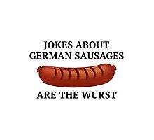 Jokes About German Sausages Photographic Print