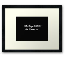 Not Always Perfect, Always Me Framed Print