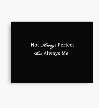 Not Always Perfect, Always Me Canvas Print