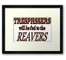 Trespassers Will Be Fed to the Reavers Framed Print