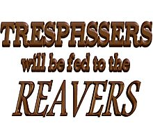 Trespassers Will Be Fed to the Reavers Photographic Print