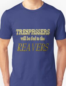 Trespassers Will Be Fed to the Reavers - Dark Backgrounds Unisex T-Shirt