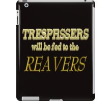 Trespassers Will Be Fed to the Reavers - Dark Backgrounds iPad Case/Skin