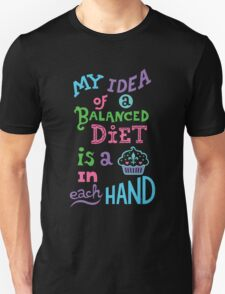 My idea of a balanced diet is a cupcake in each hand-light Unisex T-Shirt