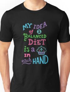 My idea of a balanced diet is a cupcake in each hand-light Unisex T-Shirt